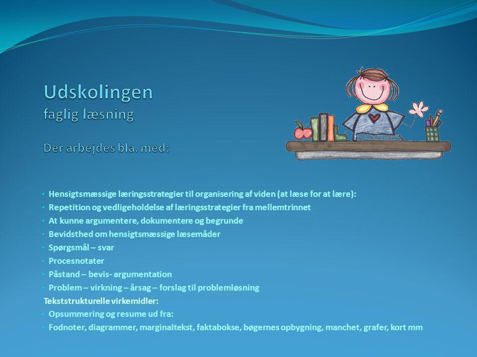 • Hensigtsmæssige læringsstrategier til organisering af viden (at læse for at lære): • Repetition og vedligeholdelse af læringsstrategier fra mellemtr