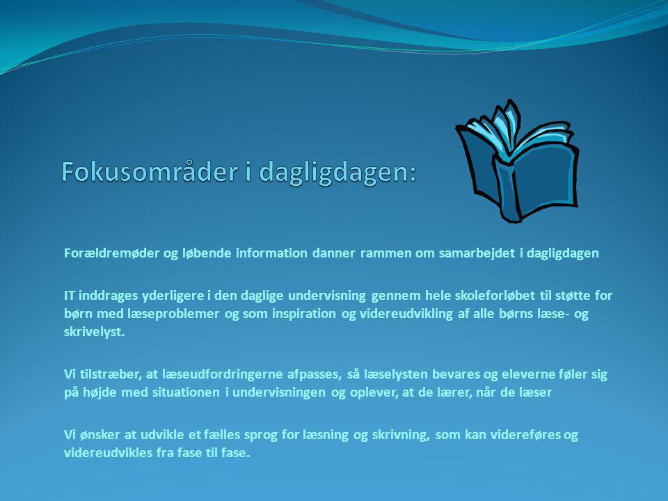 Forældremøder og løbende information danner rammen om samarbejdet i dagligdagen IT inddrages yderligere i den daglige undervisning gennem hele skoleforløbet til støtte for børn med læseproblemer og som inspiration og videreudvikling af alle børns læse- og skrivelyst.