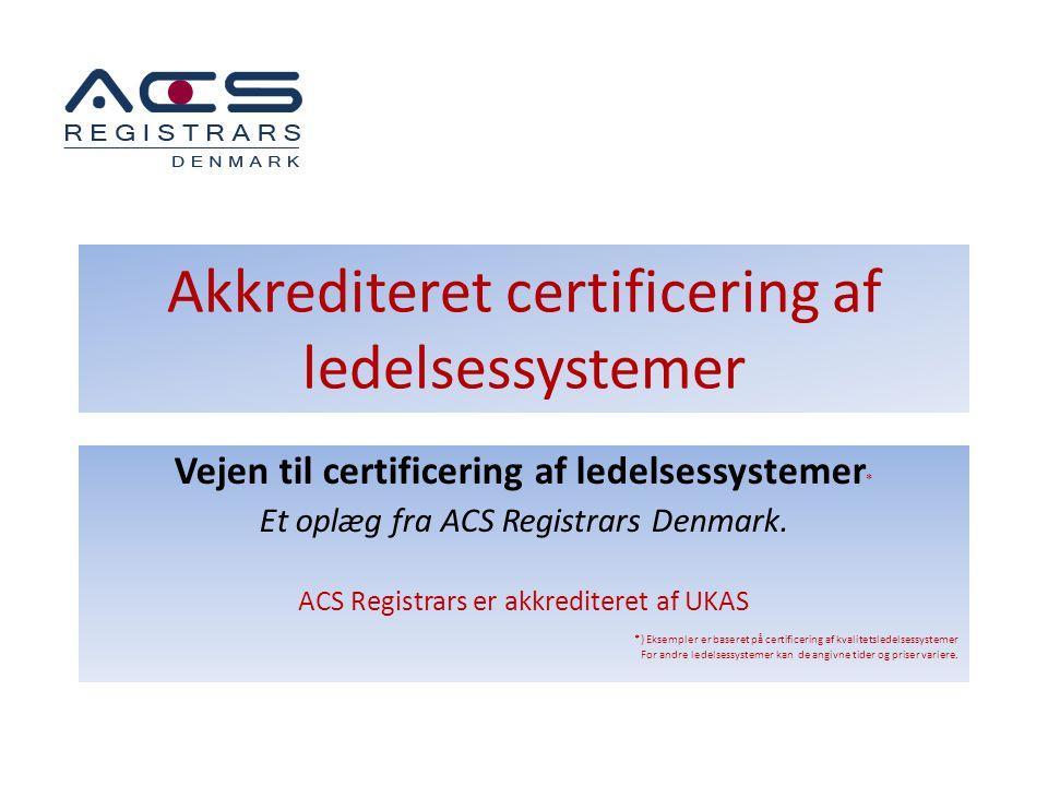 Akkrediteret certificering af ledelsessystemer Vejen til certificering af ledelsessystemer * Et oplæg fra ACS Registrars Denmark. ACS Registrars er ak