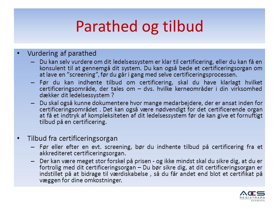 Parathed og tilbud • Vurdering af parathed – Du kan selv vurdere om dit ledelsessystem er klar til certificering, eller du kan få en konsulent til at