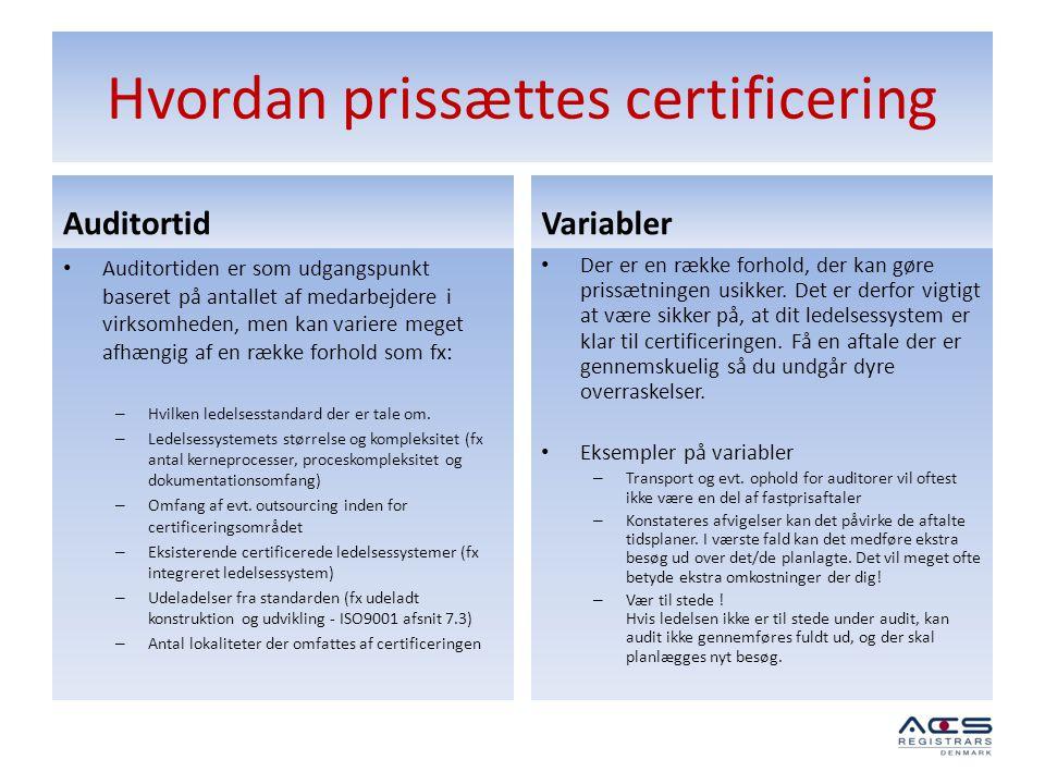 Hvordan prissættes certificering Auditortid • Auditortiden er som udgangspunkt baseret på antallet af medarbejdere i virksomheden, men kan variere meg