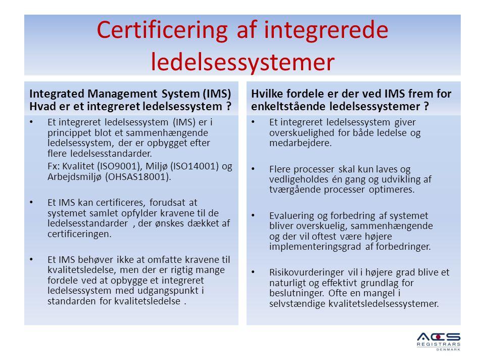 Certificering af integrerede ledelsessystemer Integrated Management System (IMS) Hvad er et integreret ledelsessystem ? • Et integreret ledelsessystem