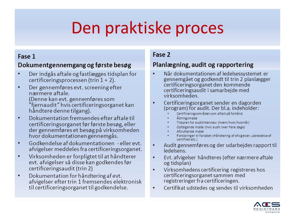 Den praktiske proces Fase 1 Dokumentgennemgang og første besøg • Der indgås aftale og fastlægges tidsplan for certificeringsprocessen (trin 1 + 2). •