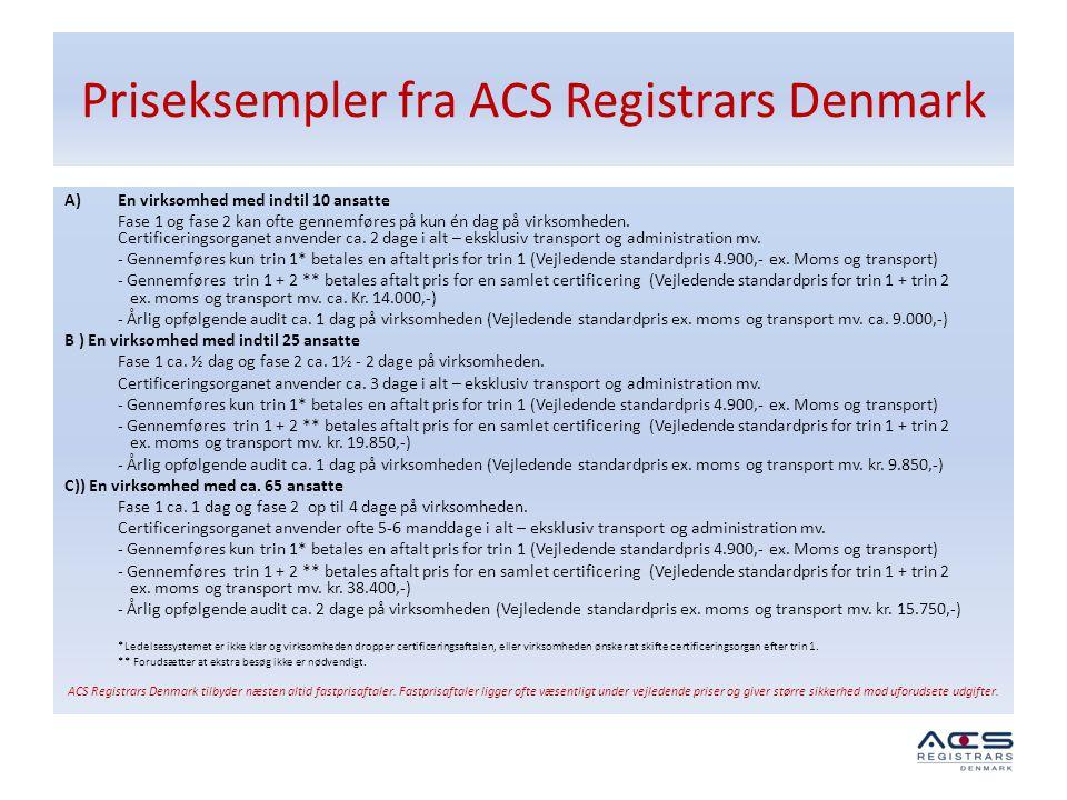 Priseksempler fra ACS Registrars Denmark A)En virksomhed med indtil 10 ansatte Fase 1 og fase 2 kan ofte gennemføres på kun én dag på virksomheden. Ce