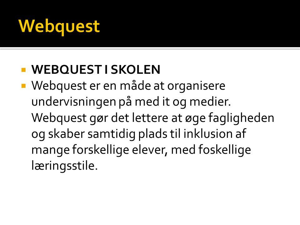  WEBQUEST I SKOLEN  Webquest er en måde at organisere undervisningen på med it og medier.