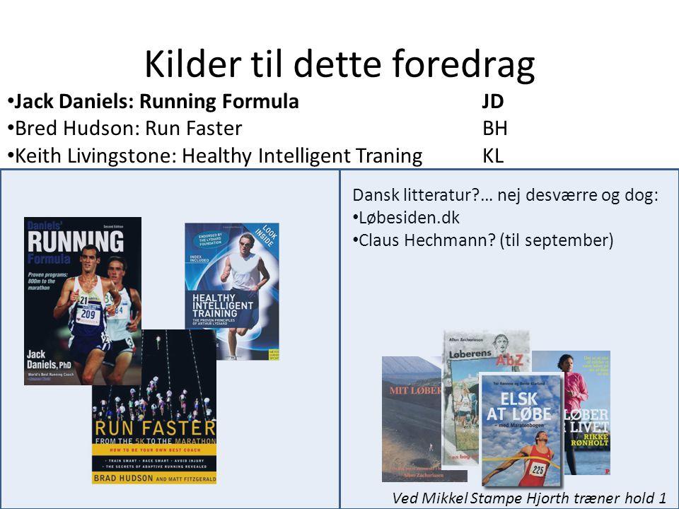 Kilder til dette foredrag • Jack Daniels: Running FormulaJD • Bred Hudson: Run FasterBH • Keith Livingstone: Healthy Intelligent TraningKL Dansk litteratur?… nej desværre og dog: • Løbesiden.dk • Claus Hechmann.