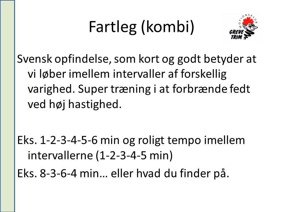 Fartleg (kombi) Svensk opfindelse, som kort og godt betyder at vi løber imellem intervaller af forskellig varighed.