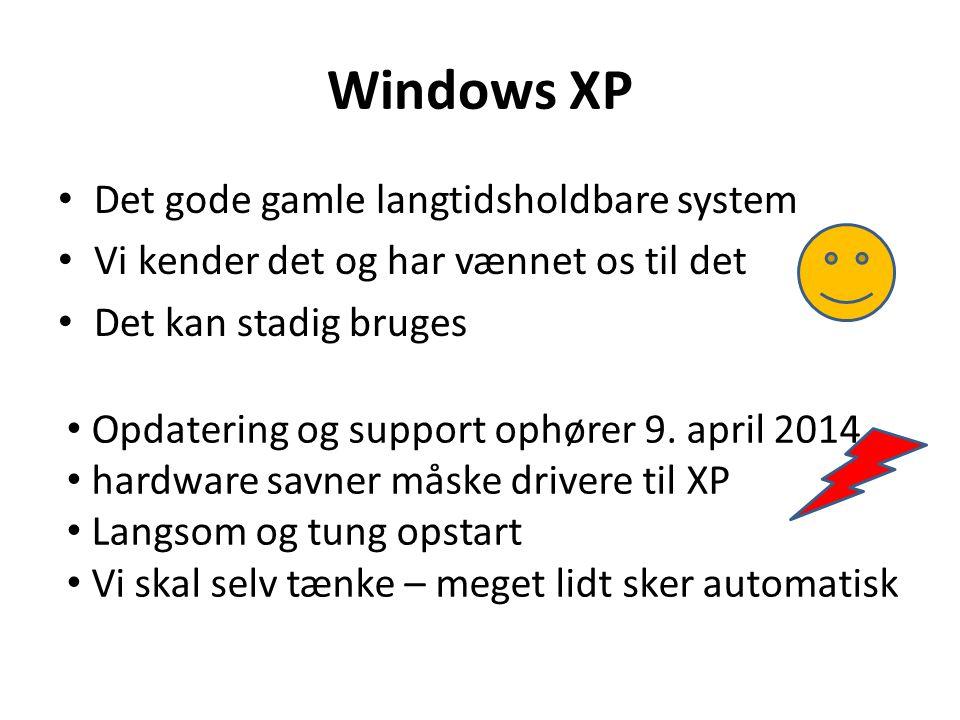 Windows XP • Det gode gamle langtidsholdbare system • Vi kender det og har vænnet os til det • Det kan stadig bruges • Opdatering og support ophører 9.
