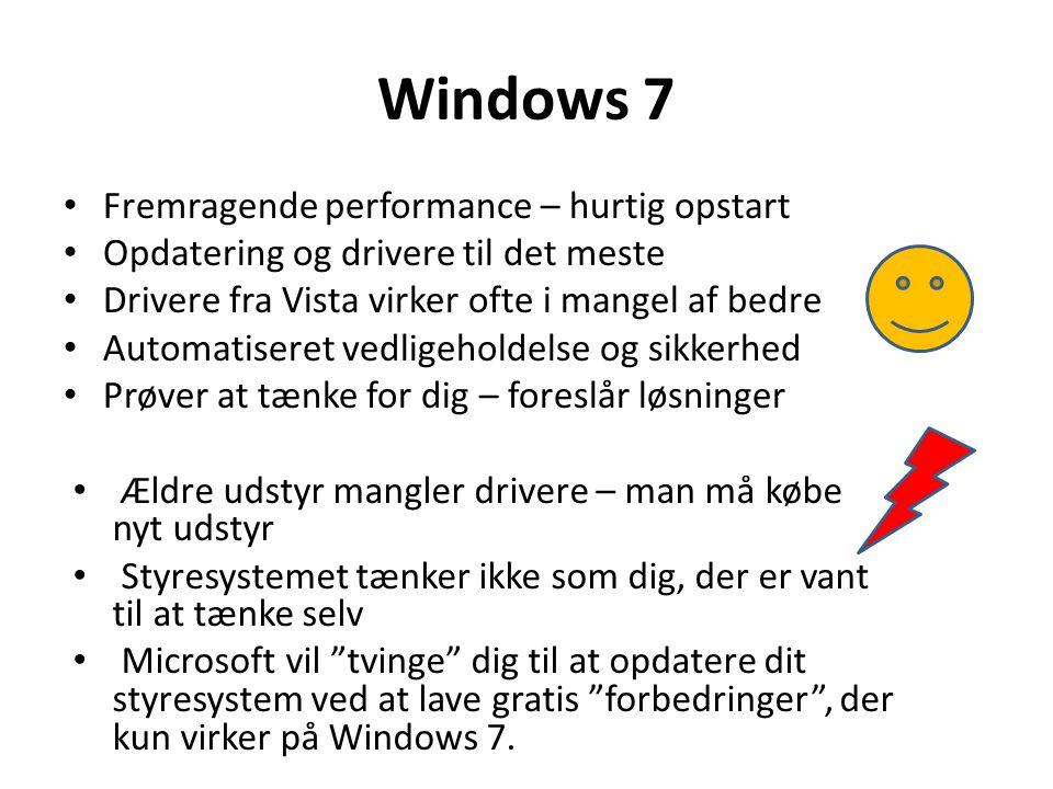Windows Vista • Forbedret sikkerhed • Opdatering og support fra Microsoft • Automatik i vedligeholdelsen • Drivere til det meste tilbehør • Teknologi som Windows 7 bygger på • Dårligt ry ved introduktion – men opdateringer giver god performance • Skærmbillederne forskellige fra det vi er vant til fra XP • Opstarten er stadig lidt langsom • Software programmer fra XP kører ikke uden opdatering – der ofte koster penge.