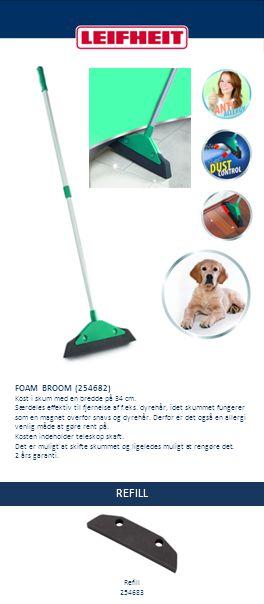 REFILL FOAM BROOM (254682) Kost i skum med en bredde på 34 cm. Særdeles effektiv til fjernelse af f.eks. dyrehår, idet skummet fungerer som en magnet