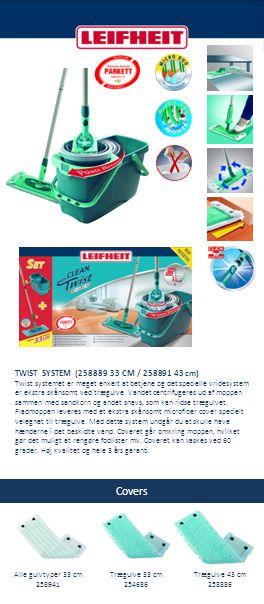 Covers Alle gulvtyper 33 cm 258941 Trægulve 33 cm 254686 TWIST SYSTEM (258889 33 CM / 258891 43 cm) Twist systemet er meget enkelt at betjene og det s