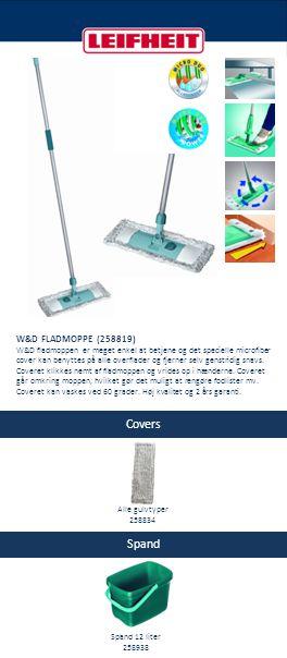 Covers Spand Alle gulvtyper 258834 Spand 12 liter 258938 W&D FLADMOPPE (258819) W&D fladmoppen er meget enkel at betjene og det specielle microfiber c