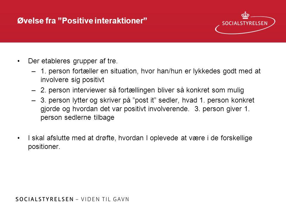 """Øvelse fra """"Positive interaktioner"""" •Der etableres grupper af tre. –1. person fortæller en situation, hvor han/hun er lykkedes godt med at involvere s"""