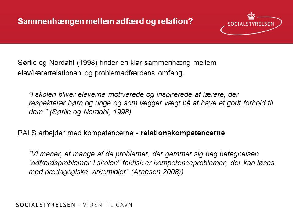 """Sammenhængen mellem adfærd og relation? Sørlie og Nordahl (1998) finder en klar sammenhæng mellem elev/lærerrelationen og problemadfærdens omfang. """"I"""