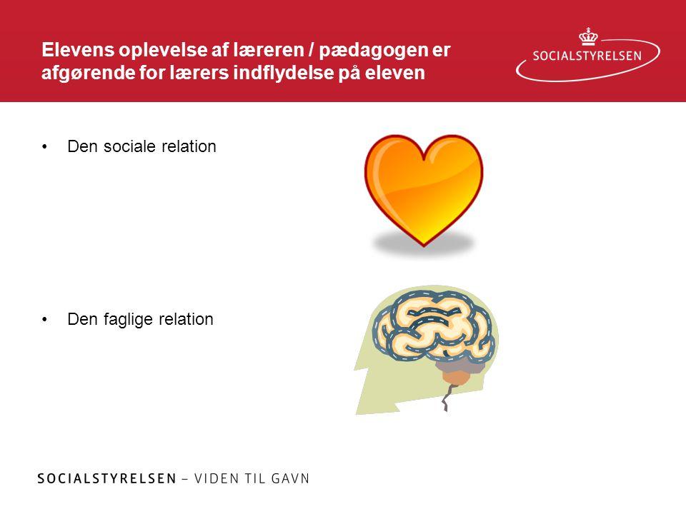 Elevens oplevelse af læreren / pædagogen er afgørende for lærers indflydelse på eleven •Den sociale relation •Den faglige relation