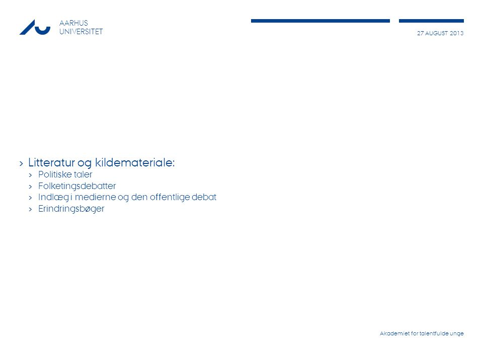 27 AUGUST 2013 AARHUS UNIVERSITET › Litteratur og kildemateriale: › Politiske taler › Folketingsdebatter › Indlæg i medierne og den offentlige debat › Erindringsbøger Akademiet for talentfulde unge