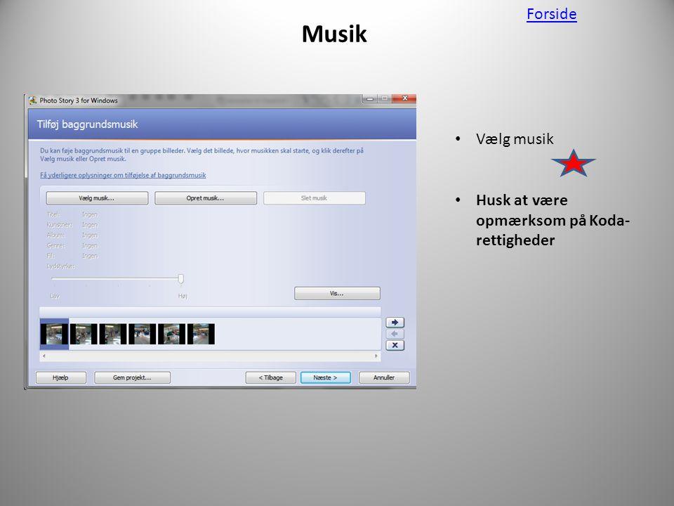 Musik • Vælg musik • Husk at være opmærksom på Koda- rettigheder Forside