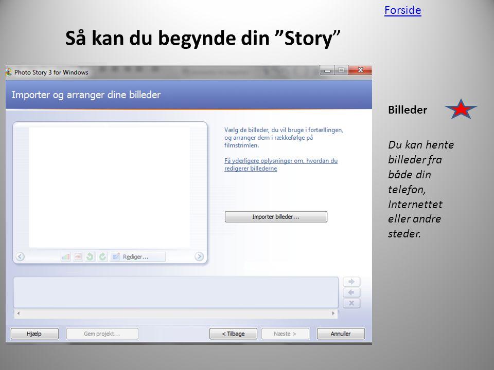 Så kan du begynde din Story Billeder Du kan hente billeder fra både din telefon, Internettet eller andre steder.