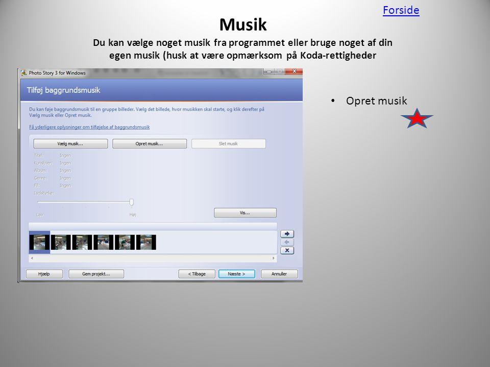 Musik Du kan vælge noget musik fra programmet eller bruge noget af din egen musik (husk at være opmærksom på Koda-rettigheder • Opret musik Forside