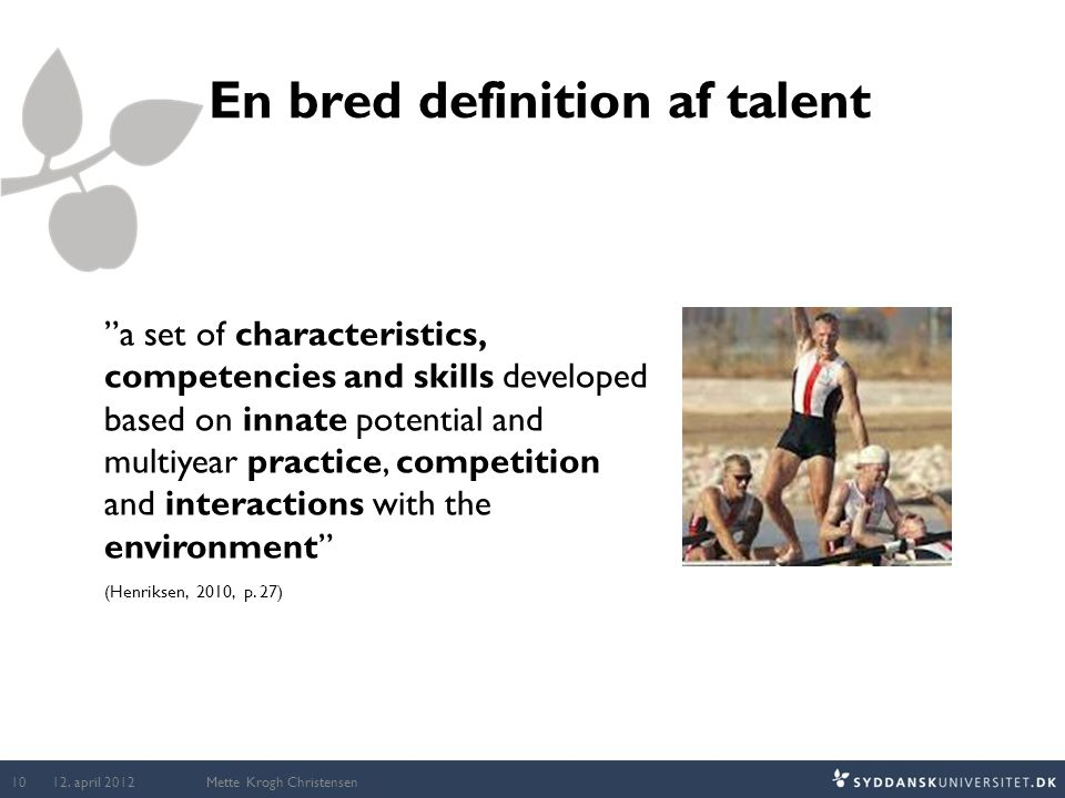 """En bred definition af talent """"a set of characteristics, competencies and skills developed based on innate potential and multiyear practice, competitio"""