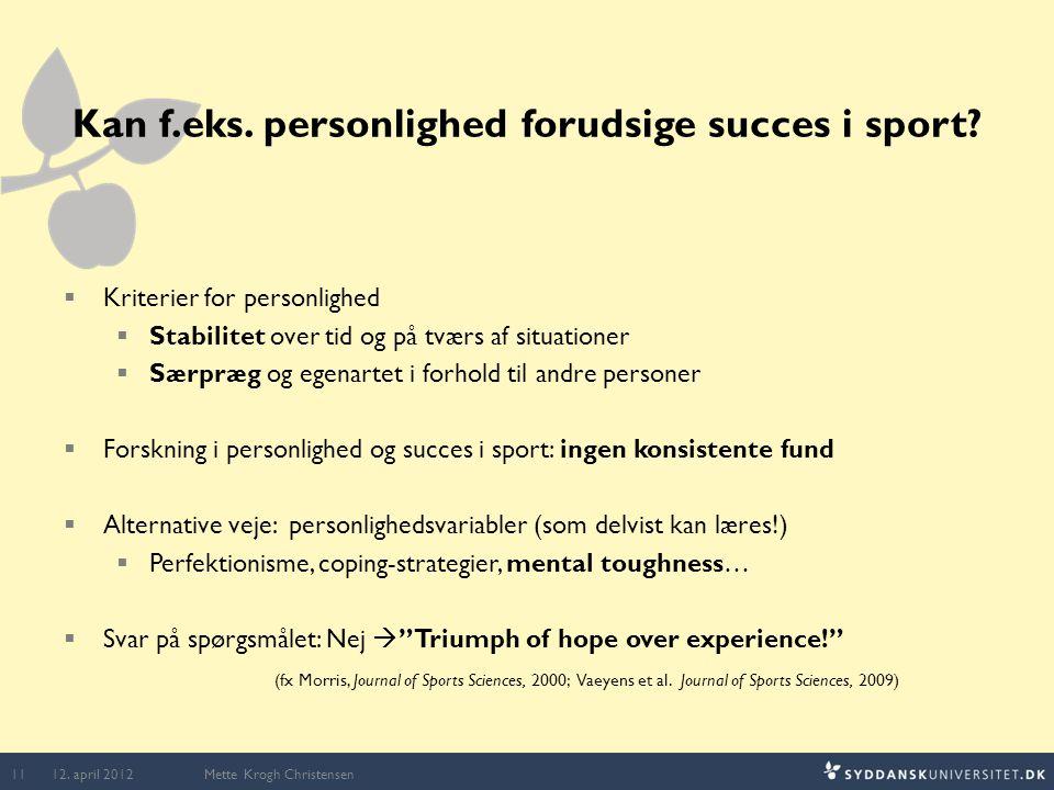 Kan f.eks. personlighed forudsige succes i sport?  Kriterier for personlighed  Stabilitet over tid og på tværs af situationer  Særpræg og egenartet