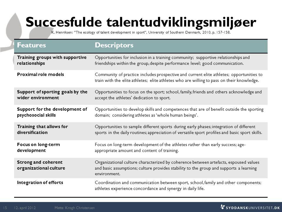 "Succesfulde talentudviklingsmiljøer K. Henriksen: ""The ecology of talent development in sport"", University of Southern Denmark, 2010, p. 157-158. Feat"