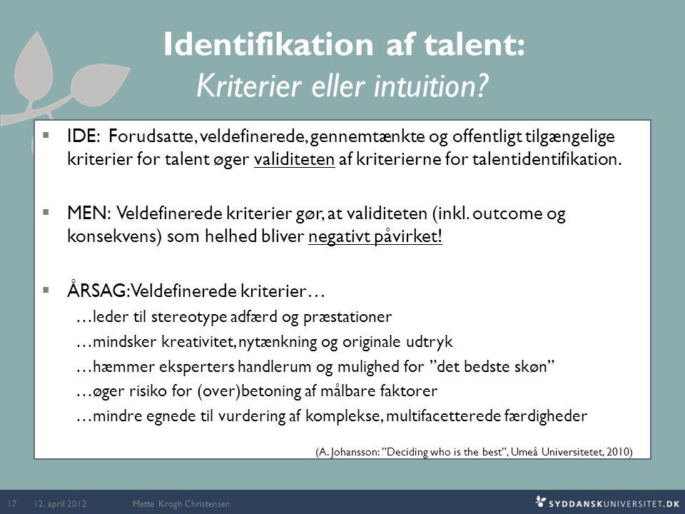 Identifikation af talent: Kriterier eller intuition?  IDE: Forudsatte, veldefinerede, gennemtænkte og offentligt tilgængelige kriterier for talent øg