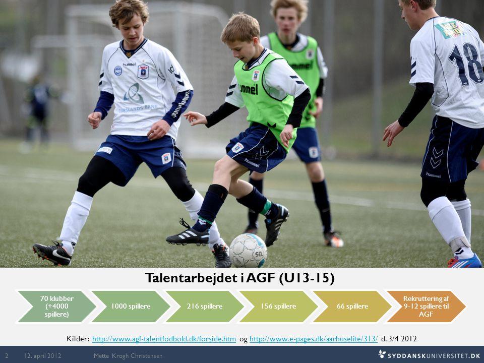 Talentarbejdet i AGF (U13-15) Kilder: http://www.agf-talentfodbold.dk/forside.htm og http://www.e-pages.dk/aarhuselite/313/ d. 3/4 2012http://www.agf-
