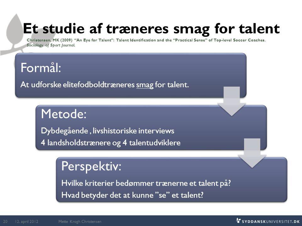 Et studie af træneres smag for talent Formål: At udforske elitefodboldtræneres smag for talent. Metode: Dybdegående, livshistoriske interviews 4 lands