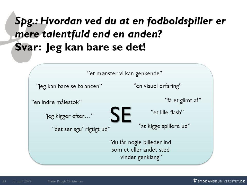 """Mette Krogh Christensen Spg.: Hvordan ved du at en fodboldspiller er mere talentfuld end en anden? Svar: Jeg kan bare se det! SESE """"en indre målestok"""""""