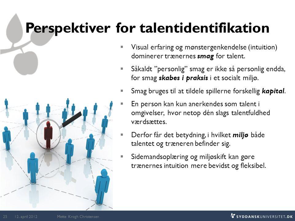"""Perspektiver for talentidentifikation  Visual erfaring og mønstergenkendelse (intuition) dominerer trænernes smag for talent.  Såkaldt """"personlig"""" s"""
