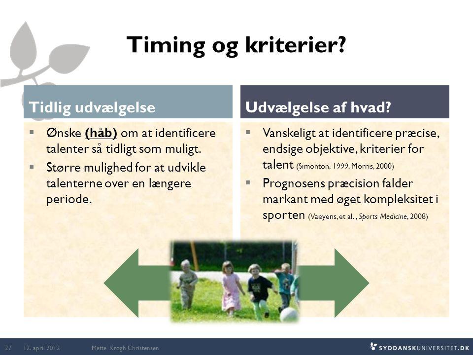 Timing og kriterier? Tidlig udvælgelse  Ønske (håb) om at identificere talenter så tidligt som muligt.  Større mulighed for at udvikle talenterne ov