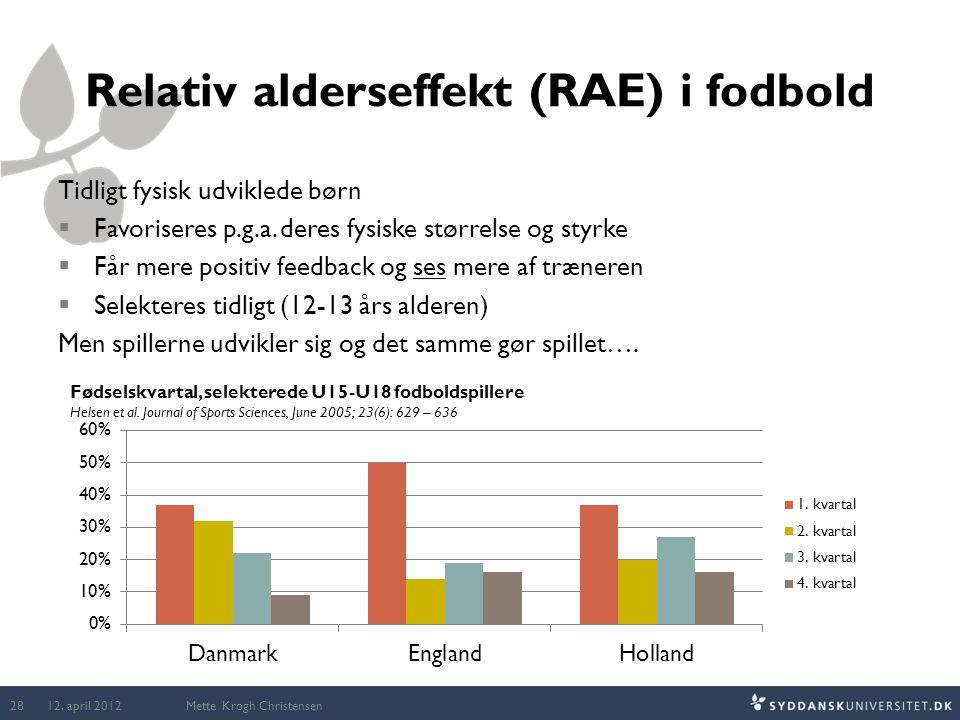 Relativ alderseffekt (RAE) i fodbold Tidligt fysisk udviklede børn  Favoriseres p.g.a. deres fysiske størrelse og styrke  Får mere positiv feedback