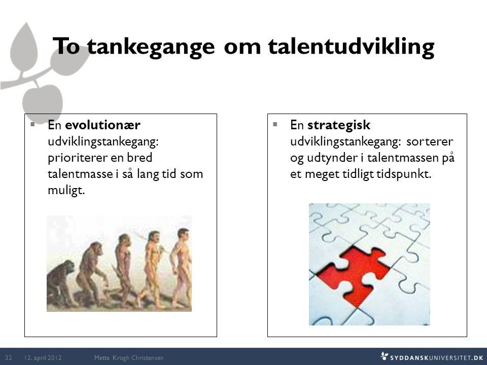 Mette Krogh Christensen To tankegange om talentudvikling  En evolutionær udviklingstankegang: prioriterer en bred talentmasse i så lang tid som mulig