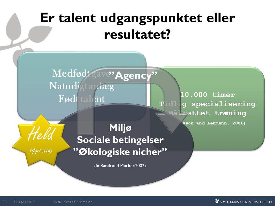 Er talent udgangspunktet eller resultatet? Mette Krogh Christensen Medfødt gave Naturligt anlæg Født talent Medfødt gave Naturligt anlæg Født talent 1