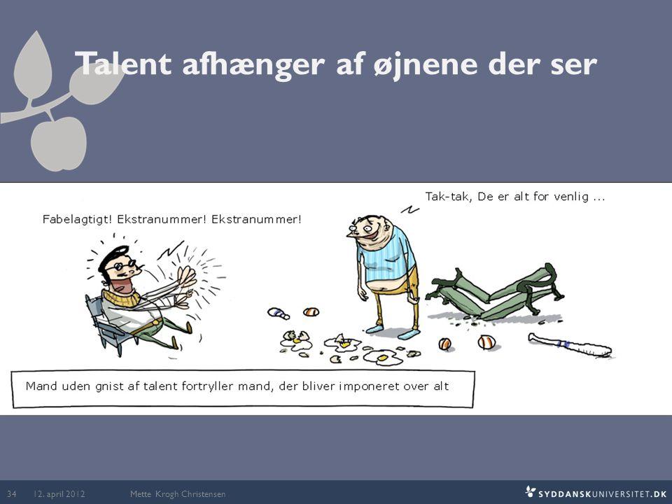 Talent afhænger af øjnene der ser Mette Krogh Christensen 12. april 2012 34