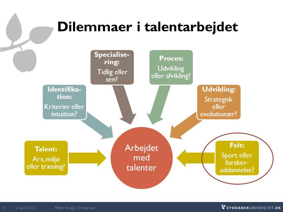 Dilemmaer i talentarbejdet Arbejdet med talenter Talent: Arv, miljø eller træning? Identifika- tion: Kriterier eller intuition? Specialise- ring: Tidl