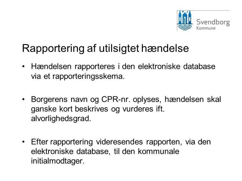 Rapportering af utilsigtet hændelse •Hændelsen rapporteres i den elektroniske database via et rapporteringsskema. •Borgerens navn og CPR-nr. oplyses,