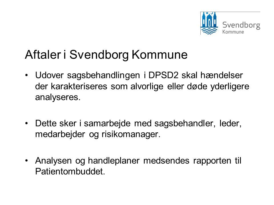 Aftaler i Svendborg Kommune •Udover sagsbehandlingen i DPSD2 skal hændelser der karakteriseres som alvorlige eller døde yderligere analyseres. •Dette