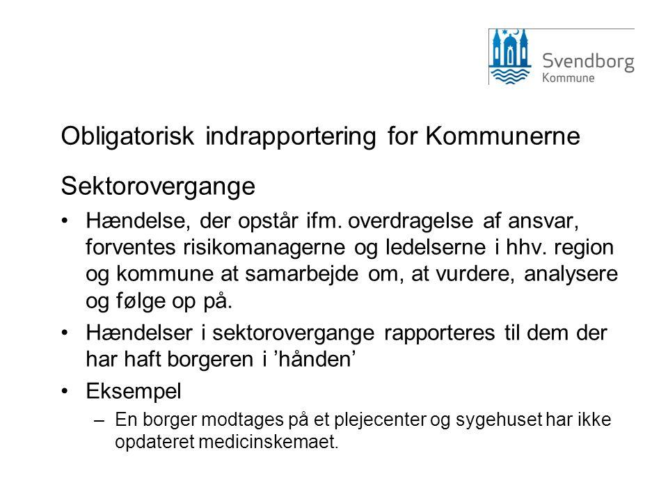 Obligatorisk indrapportering for Kommunerne Sektorovergange •Hændelse, der opstår ifm. overdragelse af ansvar, forventes risikomanagerne og ledelserne