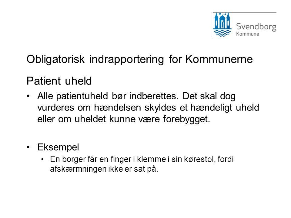 Obligatorisk indrapportering for Kommunerne Patient uheld •Alle patientuheld bør indberettes. Det skal dog vurderes om hændelsen skyldes et hændeligt
