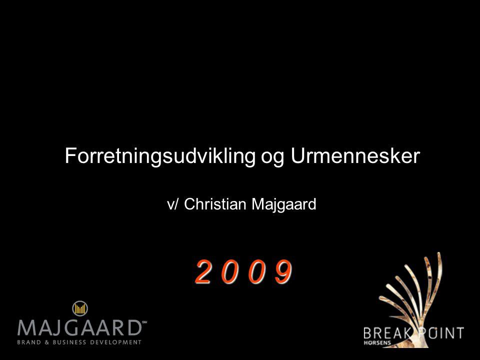1 Forretningsudvikling og Urmennesker v/ Christian Majgaard 2 0 0 9