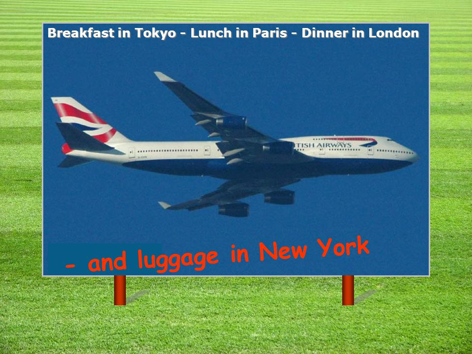 25 Breakfast in Tokyo - Lunch in Paris - Dinner in London - and luggage in New York