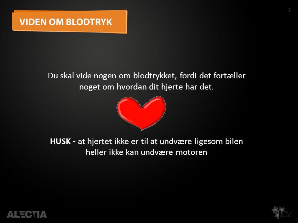 2 Du skal vide nogen om blodtrykket, fordi det fortæller noget om hvordan dit hjerte har det.