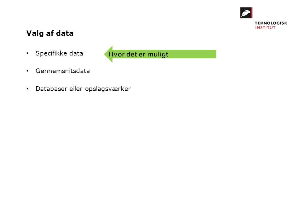 Valg af data • Specifikke data • Gennemsnitsdata • Databaser eller opslagsværker
