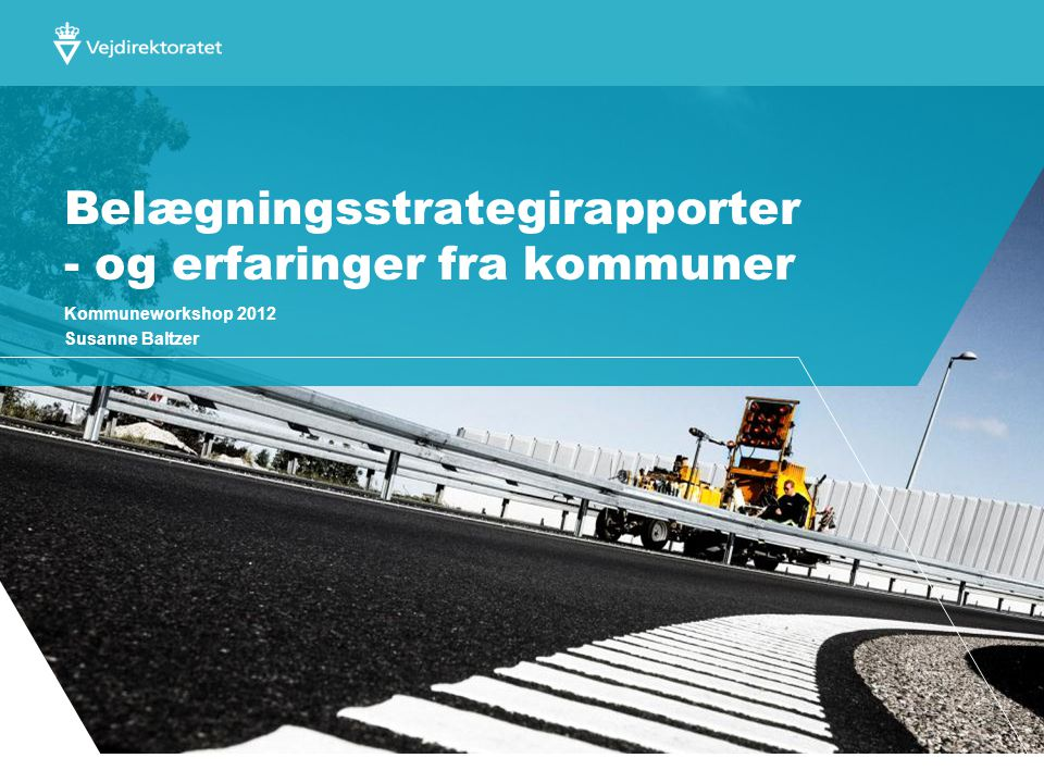 Belægningsstrategirapporter - og erfaringer fra kommuner Kommuneworkshop 2012 Susanne Baltzer