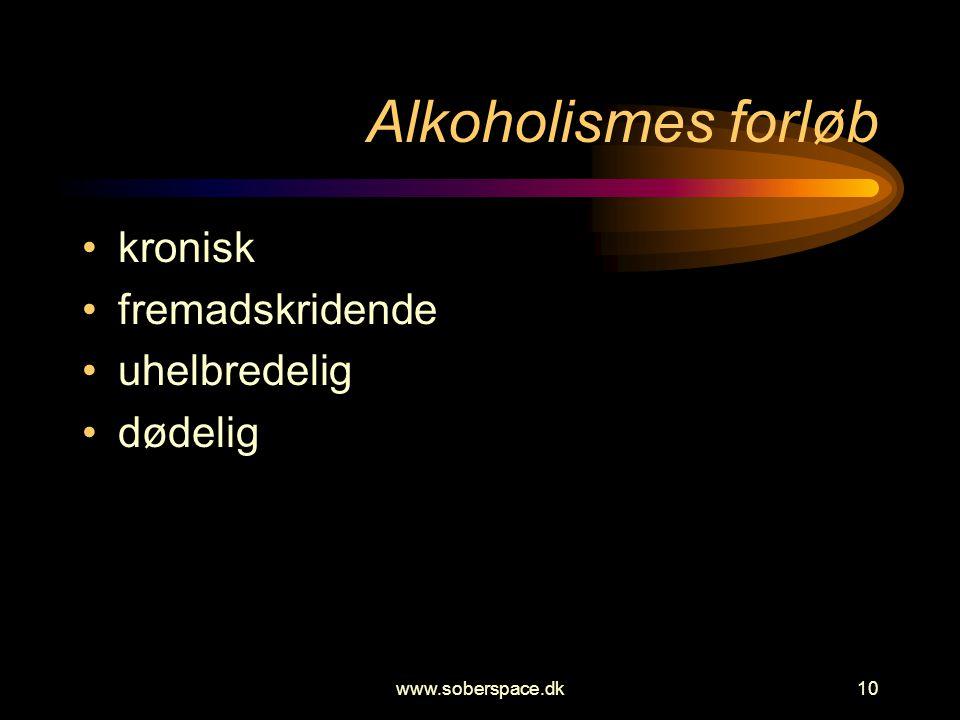 www.soberspace.dk10 Alkoholismes forløb •kronisk •fremadskridende •uhelbredelig •dødelig
