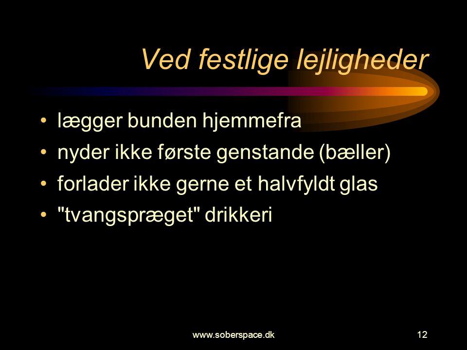 www.soberspace.dk12 Ved festlige lejligheder •lægger bunden hjemmefra •nyder ikke første genstande (bæller) •forlader ikke gerne et halvfyldt glas • tvangspræget drikkeri