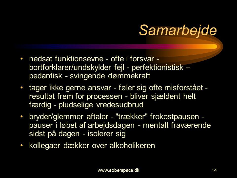 www.soberspace.dk14 Samarbejde •nedsat funktionsevne - ofte i forsvar - bortforklarer/undskylder fejl - perfektionistisk – pedantisk - svingende dømme