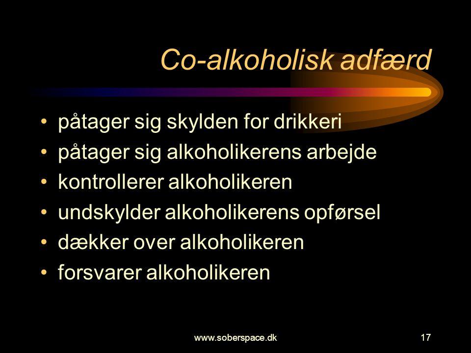 www.soberspace.dk17 Co-alkoholisk adfærd •påtager sig skylden for drikkeri •påtager sig alkoholikerens arbejde •kontrollerer alkoholikeren •undskylder alkoholikerens opførsel •dækker over alkoholikeren •forsvarer alkoholikeren